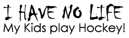 I have no life - My Kids Play Hockey