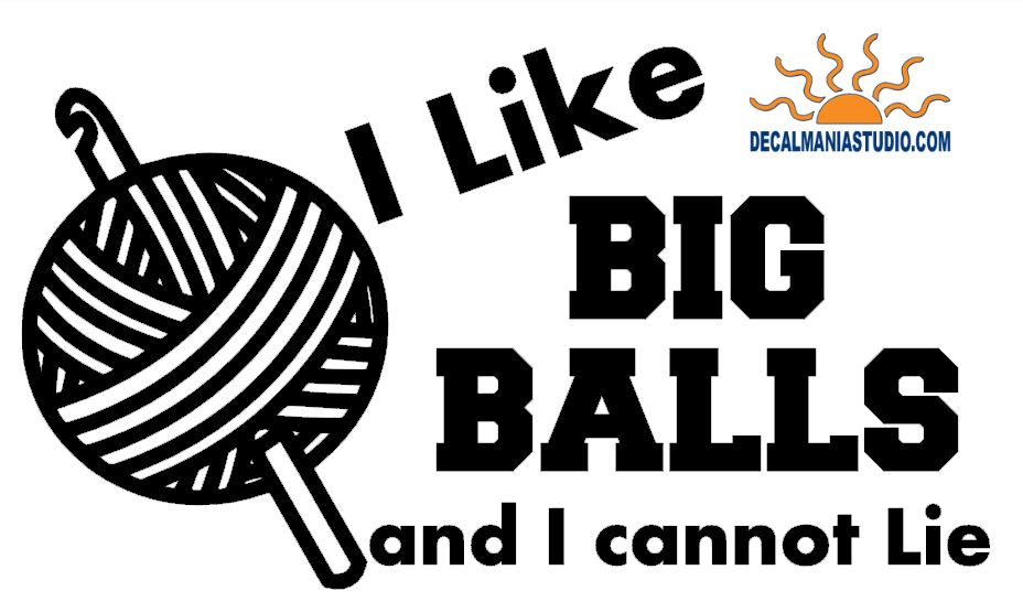 I like Big Balls and I cannot Lie - Crochet