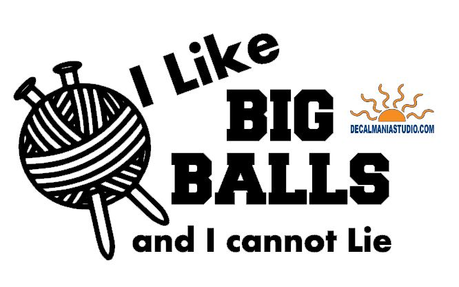 I Like Big Balls and I Cannot Lie - Knitting