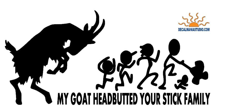 My Goat Headbutted your stick family