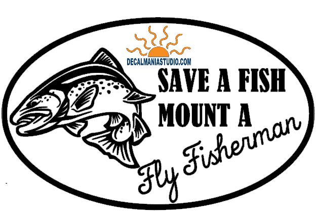 Save a Fish, Mount a Fly Fisherman